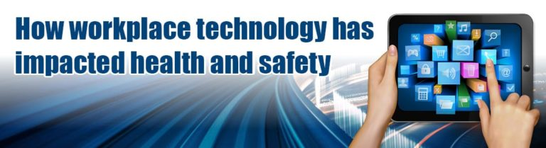 How workplace technology has impacted health and safety (and how to make it work for you)